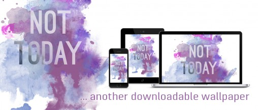 not today with wallpaper download
